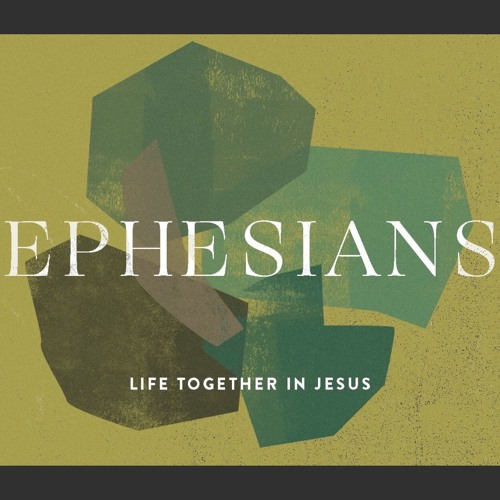 Ephesians – Life Together In Jesus
